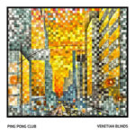 インディーポップバンド Ping Pong Club、デビュー曲 'Venetian Blinds'を公開